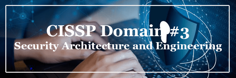 CISSP Domain 3 Security Architecture and Engineering
