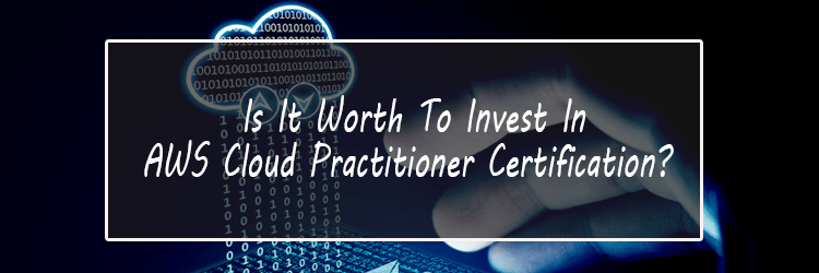 Is It Worth To Invest In AWS Cloud Practitioner Certification