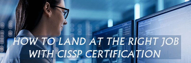 How to Land at The Right Job with CISSP Certification